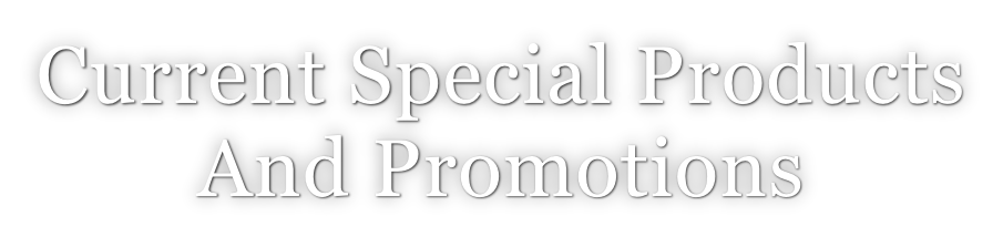 Current Special Products  And Promotions